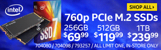 Intel 760p PCIe M.2 SSDs; 256GB $69.99, 512GB $119.99, 1TB $239.99; All in-store, limit one, SKUs 704080, 704098, 793257; SHOP ALL