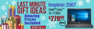 Last Minute Gift Ideas - Amazing Prices Included; Dell Inspiron 3567; Intel Core i3-7130U - $279.99; SHOP ALL
