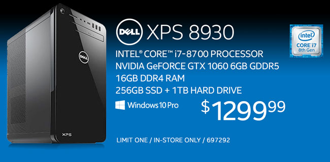 Dell XPS 8930 - $1299.99; Intel Core i7-8700 processor, Nvidia GeForce GTX 1060 6GB GDDR5, 16GB DDR4 RAM, 256GB SSD plus 1TB hard drive, Windows 10 Pro; limit one, in-store only, SKU 697292