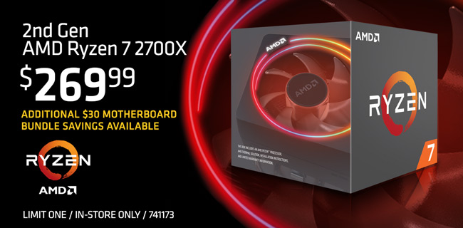 2nd Gen AMD Ryzen 2700X - $269.99; Additional $30 motherboard bundle savings available; Limit one, in-store only, SKU 741173