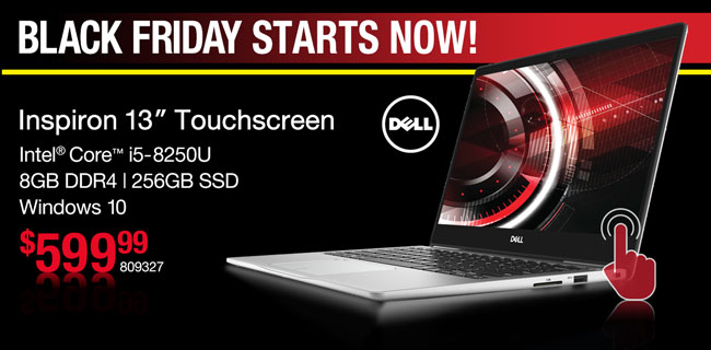 BLACK FRIDAY STARTS NOW! Dell Inspiron 13-inch Touchscreen Laptop - $599.99; Intel Core i5-8250U, 8GB DDR4, 256GB SSD, Windows 10; SKU 809327