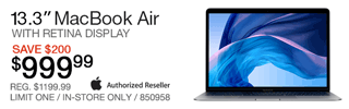 Apple 13.3-inch MacBook Air with Retina Display - $999.99; Save $200, Reg. $1199.99; Limit one, in-store only, SKU 850958