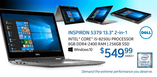 Dell Inspiron 5379 13.3-inch 2-in-1 - $549.99; Intel Core i5-8250U, 8GB DDR4-2400 RAM, 256GB SSD, Windows 10; SKU 440651; Demand the extreme performance you deserve