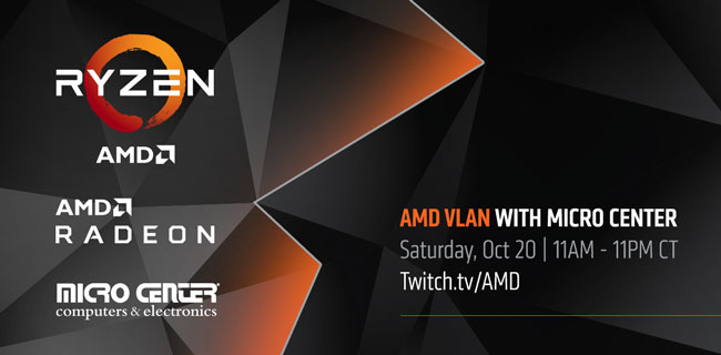 AMD VLAN with Micro Center; Saturday, October 20, 11 a.m. - 11 p.m. CT; Twitch.tv