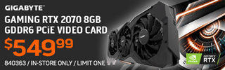 Gigabyte Gamin RTX 2070 8GB GDDR6 PCiE Video Card - $549.99; Limit one, in-store only, SKU 840363