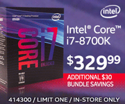 Intel Core i7 8700K processor - $329.99; Additional $30 bundle savings; Limit one, in-store only, SKU 414300