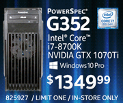 PowerSpec G352 Desktop - $1349.99; Intel Core i7-8700K, Nvidia GTX 1070Ti, Windows 10 Pro; Limit one, in-store only, SKU 825927