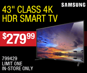 Samsung 43-inch class 4K HDR Smart TV - $379.99; limit one, in-store only, SKU 799429