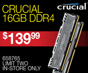 Crucial 16GB DDR4 - $139.99; Limit two, in-store only, SKU 658765