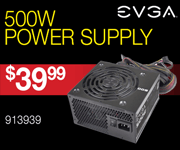 EVGA 500W Power Supply - $39.99; SKU 913939