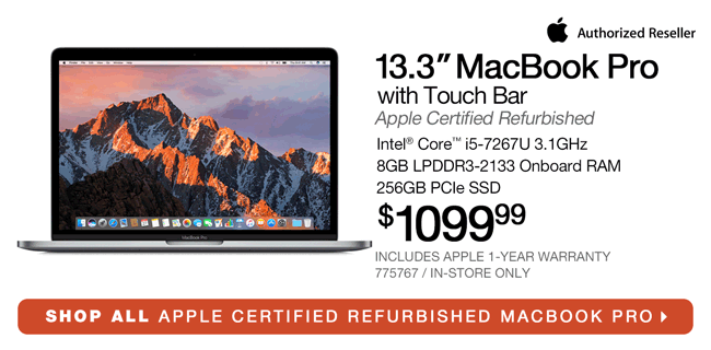 Apple 13.3-inch MacBook Pro with Touch Bar, Apple Certified Refurbished - $1099.99; Retina 5K Display, Intel Core i5-7267U 3.1GHz, 8GB LPDDR3-2133 Onboard RAM, 256GB PCIe SSD; SKU 775767, Includes Apple 1-year Warranty, in-store only; Shop All Apple Certified Refurbished MacBook Pro