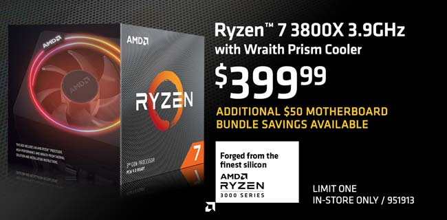 AMD Ryzen 7 3800X 3.9GHz with Wraith Prism Cooler - $399.99; Additional $50 motherboard bundle savings available; limit one, in-store only, SKU 951913