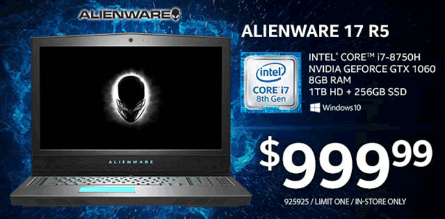 Alienware 17 R5 - Intel Core i7-8750H; NVIDIA GeForce GTX 1060; 8GB RAM; 1TB HD plus 256GB SSD - $999.99; SKU 925925, Limit One, In-store only