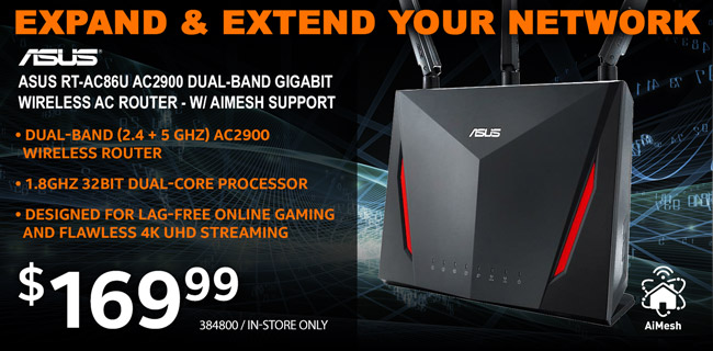 Expand and extend your network. ASUS RT-AC900 Dual-Band Gigabit Wireless AC Router with AiMesh Support - Dual band (2.4 + 5GHz) AC2900 Wireless Router. 1.8GHz 32 Bit Dual Core Processor. Designed for Lag-free online gaming and flawless 4k UHD streaming - $169.99. SKU 384800; in store only