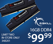 GSkill 16GB DDR4 RAM - $99.99; Limit 2, In-Store Only, SKU 348201