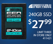 Professional 240GB SSD - $27.99; Limit three, in-store only, SKU 411421