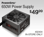 PowerSpec 650W Power Supply - $49.99; in-store only, SKU 402404