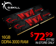G. Skill 16GB DDR4-3000 RAM - $72.99 - SKU 217182; In-Store Only