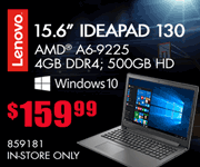 Lenovo 15.6-inch Laptop - $159.99; AMD A6-9225, 4GB DDR$, 500GB HD, Windows 10; in-store only, SKU 859181
