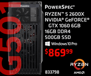 PowerSpec G501 Gaming Desktop - $869.99; Ryzen 5 2600X, Nvidia GeForce GTX 1060 6GB, 16GB DDR4, 500GB SSD, Windows 10 Pro; SKU 833798