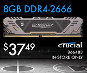Crucial 8GB DDR4-2666 RAM - $37.49; SKU 866483; In-store Only