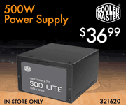 CoolerMAster 500W Power Supply - $36.99; SKU 321620 In Store Only