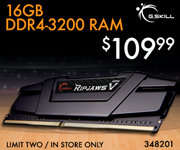 GSkill 16GB DDR4-3200 RAM - $109.99; Limit 2, in-store only, SKU 348201
