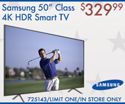 Samsung 50-inch Class 4K HDR Smart TV - $329.99; Limit one, in-store only, SKU 725143