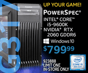 UP YOUR GAME! PowerSpec G317 - $799.99; Intel Core i5-9600K, NVIDIA RTX 2060 GDDR6 , Windows 10; Limit one, in-store only, SKU 923888