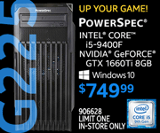 UP YOUR GAME! PowerSpec G225 - $749.99; Intel Core i5-9400F, NVIDIA GeForce GTX 1660Ti 8GB , Windows 10; Limit one, in-store only, SKU 906628