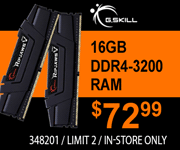 G.Skill 16GB DDR4 3200 RAM - $72.99; Limit two, in-store only, SKU 348201