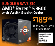 BUNDLE AND SAVE $30; AMD Ryzen 5 3600 with Wraith Stealth Cooler - $189.99; Limit one, in-store only, SKU 951970