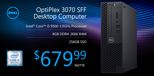 Dell Optiplex 3070 SFF Desktop Computer - Intel Core i5 9500 3.0GHz Processor; 256GB SSD; 8GB DDR4-2666 RAM. $679.99. SKU 042770
