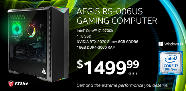 MSI Aegis RS-006US Gaming Computer - Intel Core i7-9700k; 1TB SSD; NVMe SSD; NVIDIA RTX 2070 Super 8GB GDDR6; Windows 10. $1499.99. SKU 051318 - Demand the extreme performance you deserve