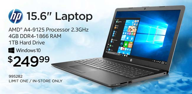 HP 15.6-inch Laptop - $249.99; AMD A4-9125 Processor 2.3GHz, 4GB DDR4-1866 RAM, 1TB hard Drive, Windows 10;  limit one, in-store only, SKU 995282