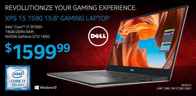 Revolutionize Your Gaming Experience. Dell XPS 15 7590 15.6 inch Gaming Laptop - Intel Core i7-9750H; 16GB DDR4 RAM; NVIDIA GeForce GTX 1650 - $1599.99; SKU 965053' Limit One, In-Store Only