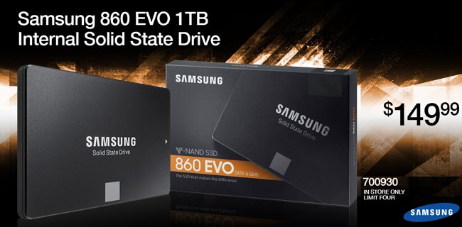 Samsung 860 EVO 1TB Internal Solid State Drive - $149.99; SKU 700930; in Store Only. Limit Four.