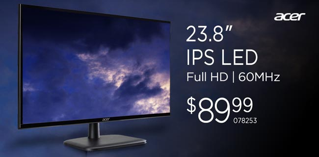 Acer 23.8-inch IPS LED, Full HD, 60MHz - $89.99; SKU 078253 / In-Store Only