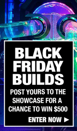 Black Friday Builds - Post yours to the showcase for chance to win a $500 gift card!