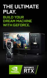 The Ultimate Play. Build your dream machine with GeForce