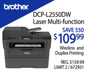 Brother DCP-L2550DW Laser Multi-function - $109.99, Save $50; wireless and duplex printing; REG. $159.99, Limit 2, SKU 672931