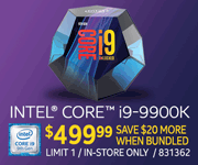 Intel Core i9-9900K - $499.99; Save $20 more when bundled; Limit one, in-store only, SKU 831362