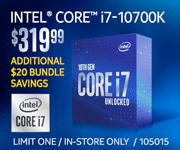 Intel Core i7-10700K - $319.99; Additional $20 bundle savings; Limit one, in-store only, SKU 105015