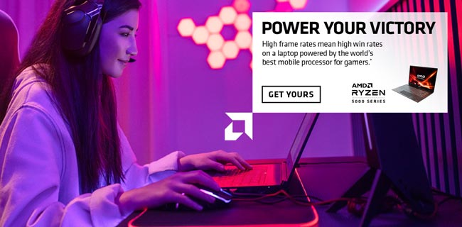 POWER YOUR VICTORY - High frame rates mean high win rates on a laptop powered by the best mobile processor for gamers; AMD Ryzen 5000 series; GET YOURS