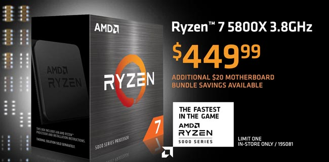 AMD Ryzen 7 5800X 3.8Hz - $449.99; Additional $20 motherboard bundle savings available; Limit one, in-store only, SKU 195081