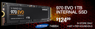 Samsung 970 EVO 1TB Internal SSD; $124.99; sku 748954; In Store Only. Limit 4 Per Household