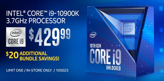 Intel Core i9-10900K 3.7GHz Processor - $429.99; Additional $20 bundle savings; Limit one, in-store only, SKU 105023