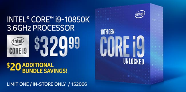 Intel Core i9-10850K 3.6GHz Processor - $329.99; Additional $20 bundle savings; Limit one, in-store only, SKU 152066
