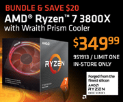Bundle and Save $20; AMD Ryzen 7 3800X with Wraith Prism Cooler - $349.99; Limit one, in-store only, SKU 951913