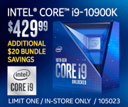 Intel Core i9-10900K - $429.99; Additional $20 bundle savings; Limit one, in-store only, SKU 105023